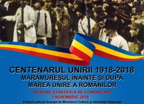 Centenarul Unirii 1918-2018. Maramureşul înainte şi după Marea Unire a Românilor. Sesiune ştiinţifică de comunicări